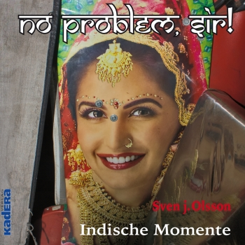 Sven j. Olsson: No Problem, Sir! - Indische Momente
